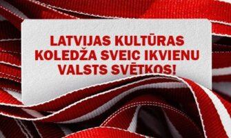 Latvijas Kultūra koledža sveic Latvijas Valsts svētkos!