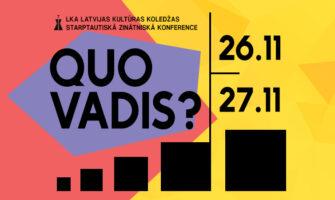 """Norisināsies konference """"Quo vadis? Iespējas un izaicinājumi 21.gadsimta kultūrtelpā"""""""